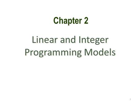 Linear and Integer Programming Models 1 Chapter 2.