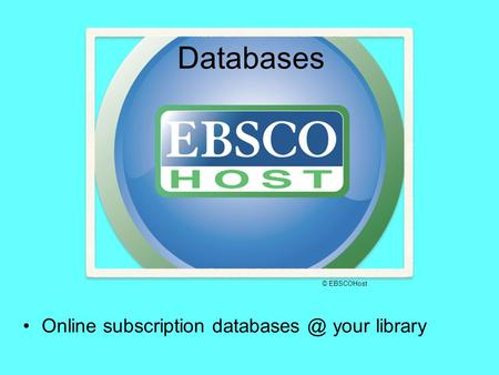 Databases Online subscription your library © EBSCOHost.