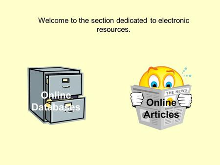 Welcome to the section dedicated to electronic resources. Online Databases Online Articles.