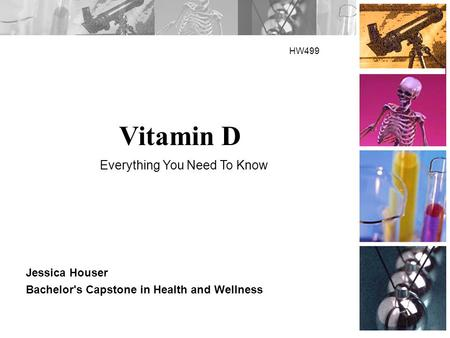 Vitamin D HW499 Jessica Houser Bachelor's Capstone in Health and Wellness Everything You Need To Know.