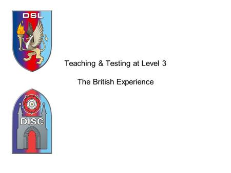 Teaching & Testing at Level 3 The British Experience.