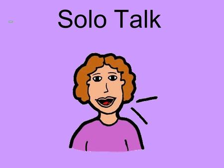 Solo Talk. SOLO TALK PREPARATION Remember that one third of your total mark from this course comes from your talk mark!!! The GRC expect you to give an.
