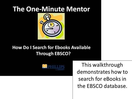 This walkthrough demonstrates how to search for eBooks in the EBSCO database.