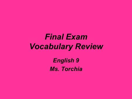 Final Exam Vocabulary Review English 9 Ms. Torchia.
