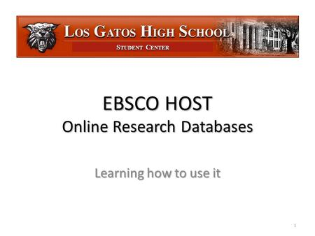 S TUDENT C ENTER EBSCO HOST Online Research Databases Learning how to use it 1.