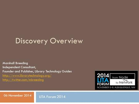 Discovery Overview Marshall Breeding Independent Consultant, Founder and Publisher, Library Technology Guides