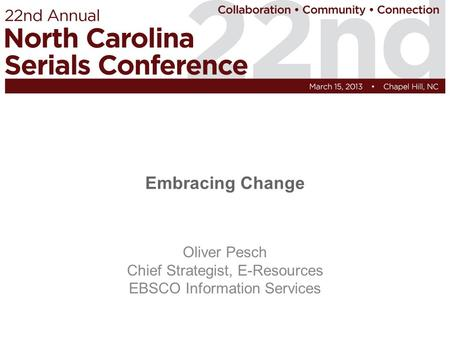 Embracing Change Oliver Pesch Chief Strategist, E-Resources EBSCO Information Services.