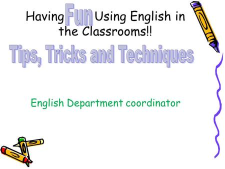 Having Using English in the Classrooms!! English Department coordinator.