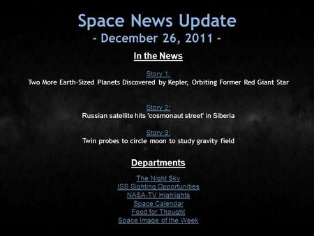 Space News Update - December 26, 2011 - In the News Story 1: Story 1: Two More Earth-Sized Planets Discovered by Kepler, Orbiting Former Red Giant Star.