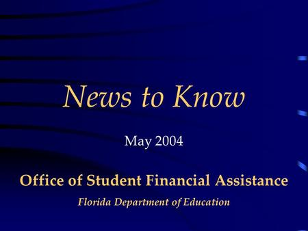 Office of Student Financial Assistance Florida Department of Education News to Know May 2004.