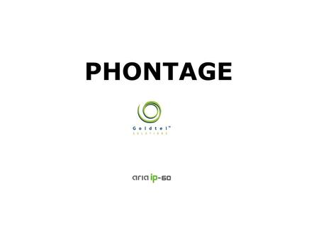 "PHONTAGE. 2/13 Always Surpassing Customers Expectations Introduction ▪ Definition Softphone for PC Abbreviation of ""Phone advantage"" Compatibility with."