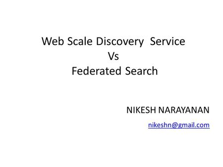 Web Scale Discovery Service Vs Federated Search NIKESH NARAYANAN