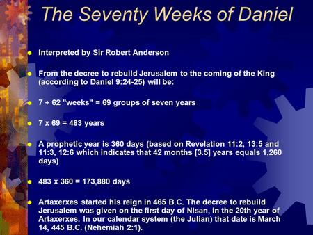 The Seventy Weeks of Daniel  Interpreted by Sir Robert Anderson  From the decree to rebuild Jerusalem to the coming of the King (according to Daniel.