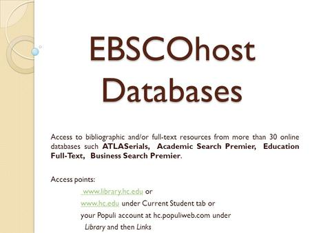EBSCOhost Databases Access to bibliographic and/or full-text resources from more than 30 online databases such ATLASerials, Academic Search Premier, Education.