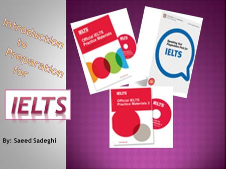 By: Saeed Sadeghi. IELTS is administrated jointly by three leading organizations involved in international language training and assessment:  The British.