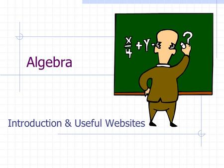Algebra Introduction & Useful Websites. Origin of Algebra Many say that the Babylonians first developed systems of quadratic equations. This calls for.