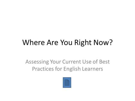 Where Are You Right Now? Assessing Your Current Use of Best Practices for English Learners.