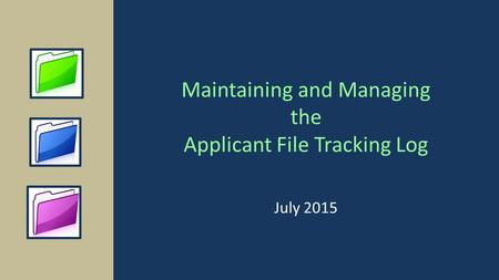 Maintaining and Managing the Applicant File Tracking Log July 2015.