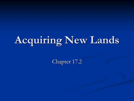 Acquiring New Lands Chapter 17.2. Spanish-American War Cubans struggled against Spanish rule Cubans struggled against Spanish rule American sense of outrage.