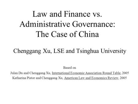 Law and Finance vs. Administrative Governance: The Case of China Chenggang Xu, LSE and Tsinghua University Based on Julan Du and Chenggang Xu, International.