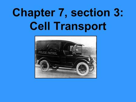 Chapter 7, section 3: Cell Transport