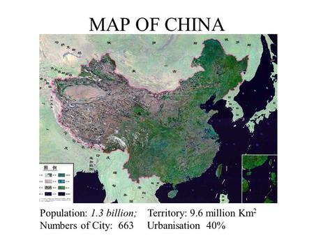 MAP OF CHINA Population: 1.3 billion; Territory: 9.6 million Km 2 Numbers of City: 663 Urbanisation 40%
