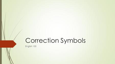 Correction Symbols English 100. Note  For more detailed information and exercises on correction symbols go to page 905 in our text, Successsful College.