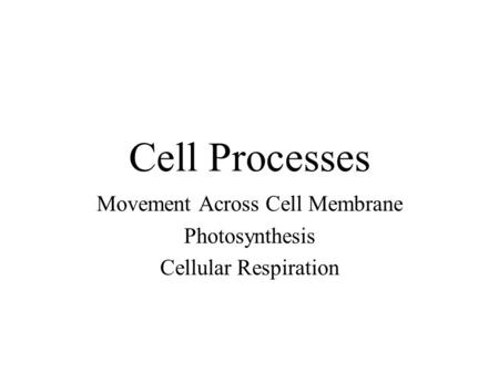 Cell Processes Movement Across Cell Membrane Photosynthesis Cellular Respiration.