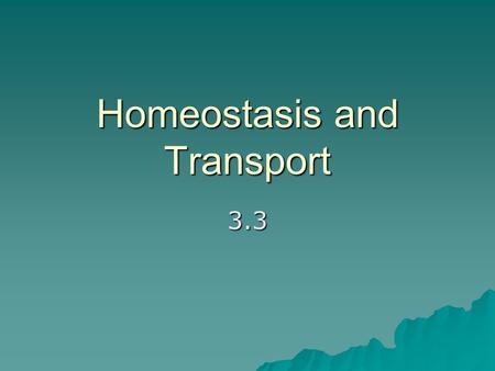 Homeostasis and Transport 3.3. Passive Transport   the movement of substances across a cell membrane without the use of cell energy.