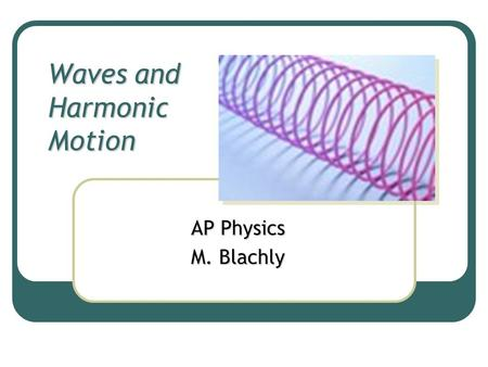 Waves and Harmonic Motion AP Physics M. Blachly. Review: SHO Equation Consider a SHO with a mass of 14 grams: Positions are given in mm.