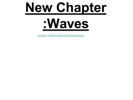 New Chapter :Waves YouTube - Water bubble in Space (zero gravity)