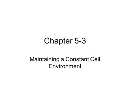Chapter 5-3 Maintaining a Constant Cell Environment.