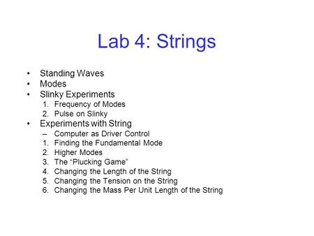 Lab 4: Strings Standing Waves Modes Slinky Experiments 1.Frequency of Modes 2.Pulse on Slinky Experiments with String –Computer as Driver Control 1.Finding.
