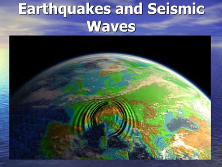 Earthquakes and Seismic Waves. Earthquake: Shaking and trembling that results from the movement of rock beneath Earth's surface. The forces of plate movement.