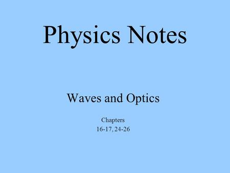Waves and Optics Chapters 16-17, 24-26