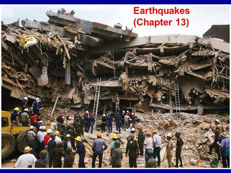 Earthquakes (Chapter 13). Lecture Outline What is an earthquake? Seismic waves Epicenter location Earthquake magnitude Tectonic setting Hazards.