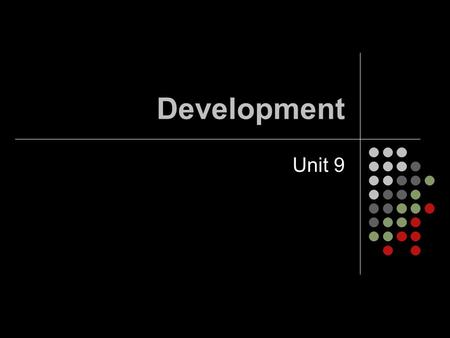 Development Unit 9. Developmental Research Nature vs. Nurture Continuity vs. Stages Stability vs. Change.
