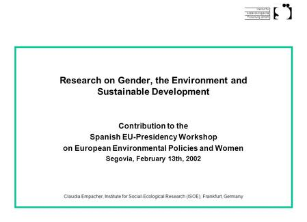 Institut für sozial-ökologische Forschung GmbH Research on Gender, the Environment and Sustainable Development Contribution to the Spanish EU-Presidency.