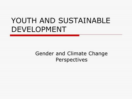 YOUTH AND SUSTAINABLE DEVELOPMENT Gender and Climate Change Perspectives.