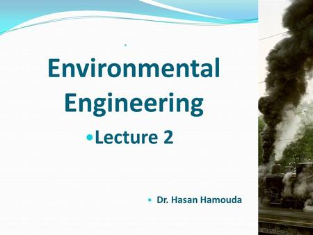 Environmental Engineering Lecture 2 Dr. Hasan Hamouda.