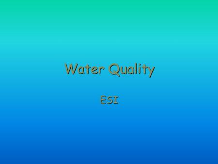 Water Quality ESI Stream Water Mass after collecting by filtration Evaporate water after filtering, determine mass of residue TDS by conductivity since.