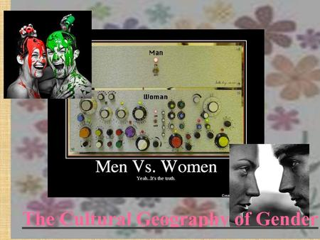The Cultural Geography of Gender. Cultural Influences on Gender Roles Cultural norms can control the advancement or subjugation of women and their status.