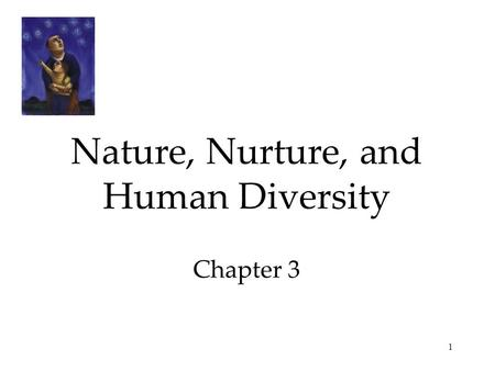 1 Nature, Nurture, and Human Diversity Chapter 3.