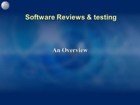Software Reviews & testing Software Reviews & testing An Overview.