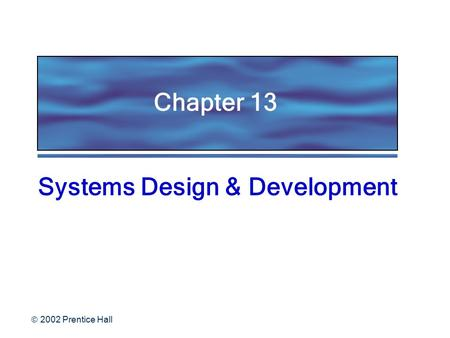  2002 Prentice Hall Chapter 13 Systems Design & Development.