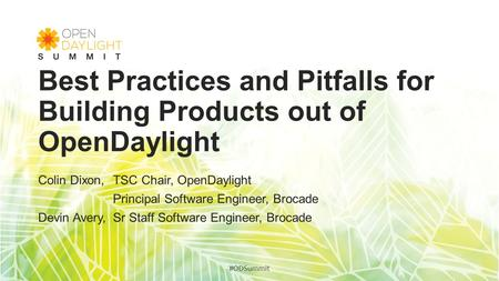 Best Practices and Pitfalls for Building Products out of OpenDaylight Colin Dixon,TSC Chair, OpenDaylight Principal Software Engineer, Brocade Devin Avery,Sr.