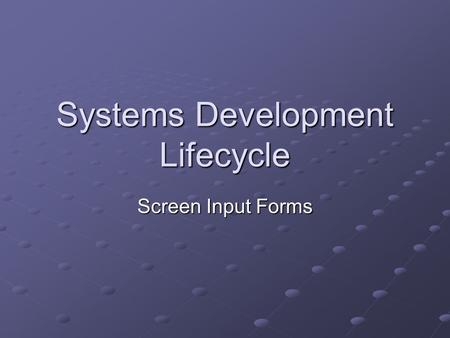 Systems Development Lifecycle Screen Input Forms.