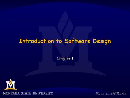 Introduction to Software Design Chapter 1. Chapter Objectives  To become familiar with the software challenge and the software life cycle  To understand.