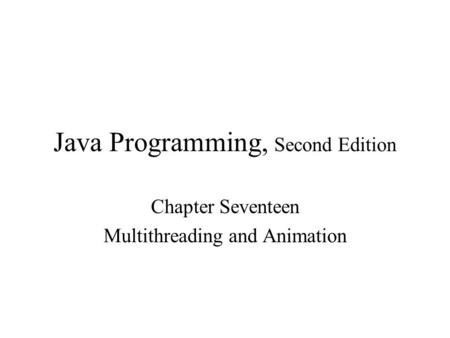 Java Programming, Second Edition Chapter Seventeen Multithreading and Animation.