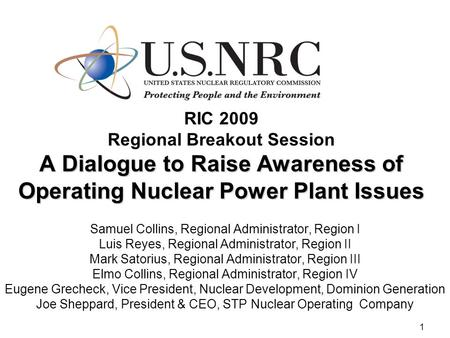 1 A Dialogue to Raise Awareness of Operating Nuclear Power Plant Issues RIC 2009 Regional Breakout Session A Dialogue to Raise Awareness of Operating Nuclear.